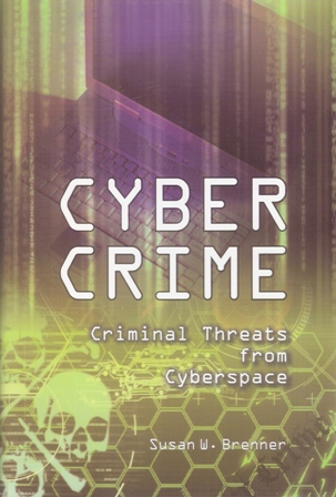 susan w brenners cybercrime criminal threats from North carolinajournal of law & technology volume 4, issue 1: fall 2002 article: organized cybercrime how cyberspace may affect the structure of criminal relationships susan w brenner.